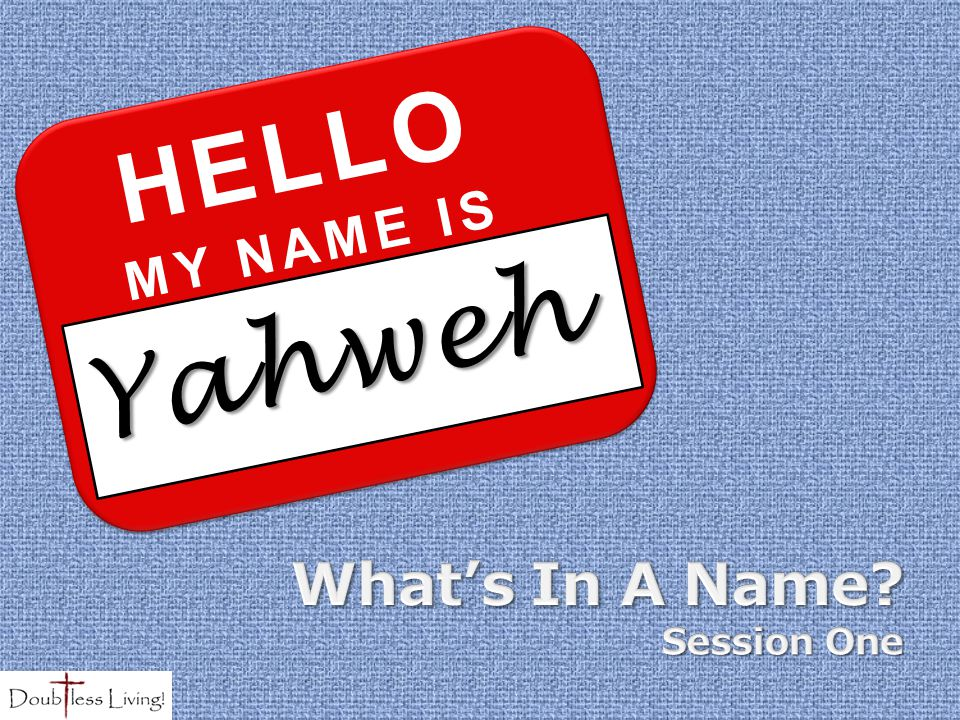 HELLO MY NAME IS Yahweh