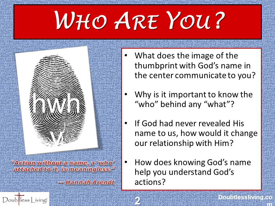 "W HO A RE Y OU ? What does the image of the thumbprint with God's name in the center communicate to you? Why is it important to know the ""who"" behind"