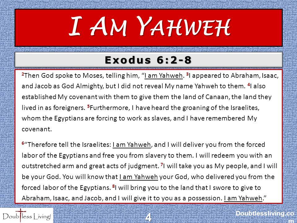 I A M Y AHWEH Doubtlessliving.co m4 Exodus 6:2-8