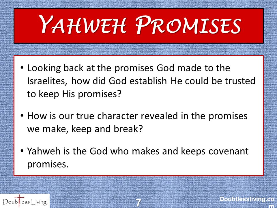 Y AHWEH P ROMISES Looking back at the promises God made to the Israelites, how did God establish He could be trusted to keep His promises.