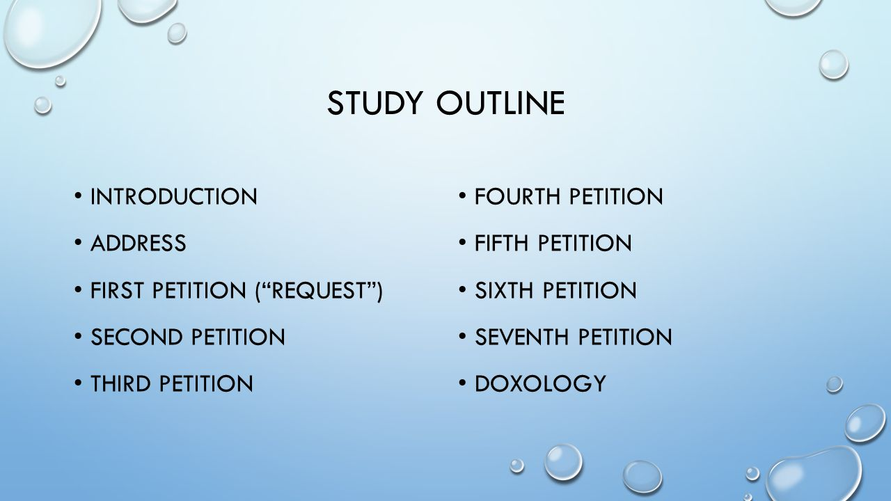 STUDY OUTLINE INTRODUCTION ADDRESS FIRST PETITION ( REQUEST ) SECOND PETITION THIRD PETITION FOURTH PETITION FIFTH PETITION SIXTH PETITION SEVENTH PETITION DOXOLOGY