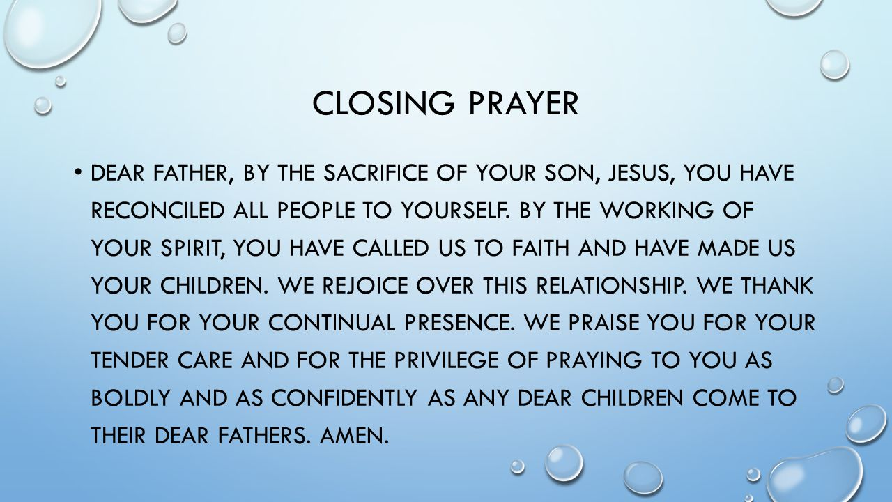 CLOSING PRAYER DEAR FATHER, BY THE SACRIFICE OF YOUR SON, JESUS, YOU HAVE RECONCILED ALL PEOPLE TO YOURSELF.