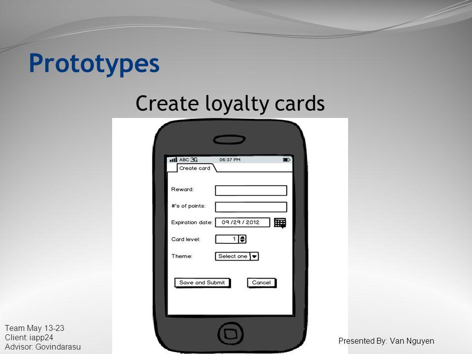 Team May 13-23 Client: iapp24 Advisor: Govindarasu Create loyalty cards Prototypes Presented By: Van Nguyen