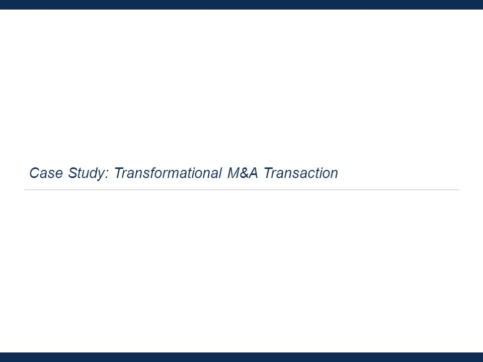 Case Study: Transformational M&A Transaction