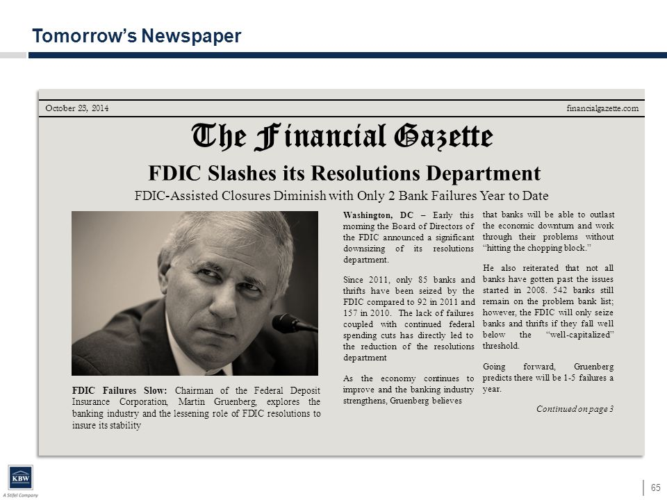 65 Tomorrow's Newspaper The Financial Gazette financialgazette.com FDIC Slashes its Resolutions Department Washington, DC – Early this morning the Board of Directors of the FDIC announced a significant downsizing of its resolutions department.