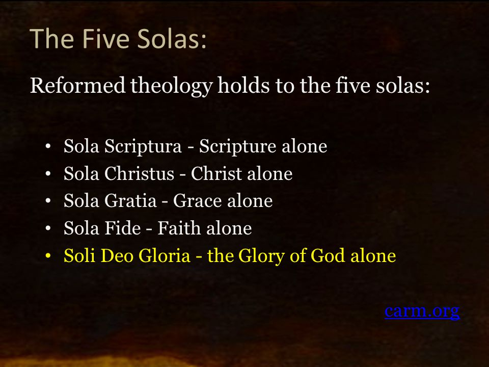 The Five Solas: Reformed theology holds to the five solas: Sola Scriptura - Scripture alone Sola Christus - Christ alone Sola Gratia - Grace alone Sol