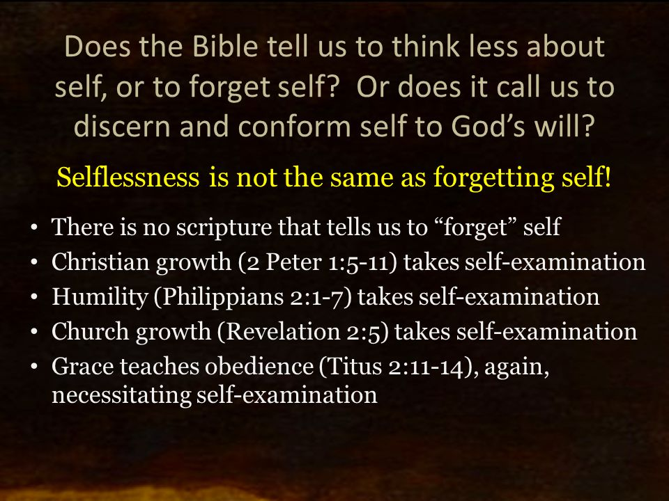Does the Bible tell us to think less about self, or to forget self? Or does it call us to discern and conform self to God's will? Selflessness is not