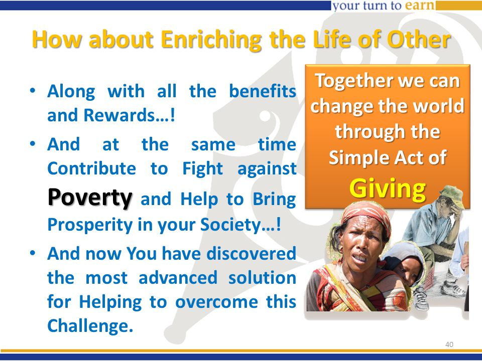How about Enriching the Life of Other Along with all the benefits and Rewards….
