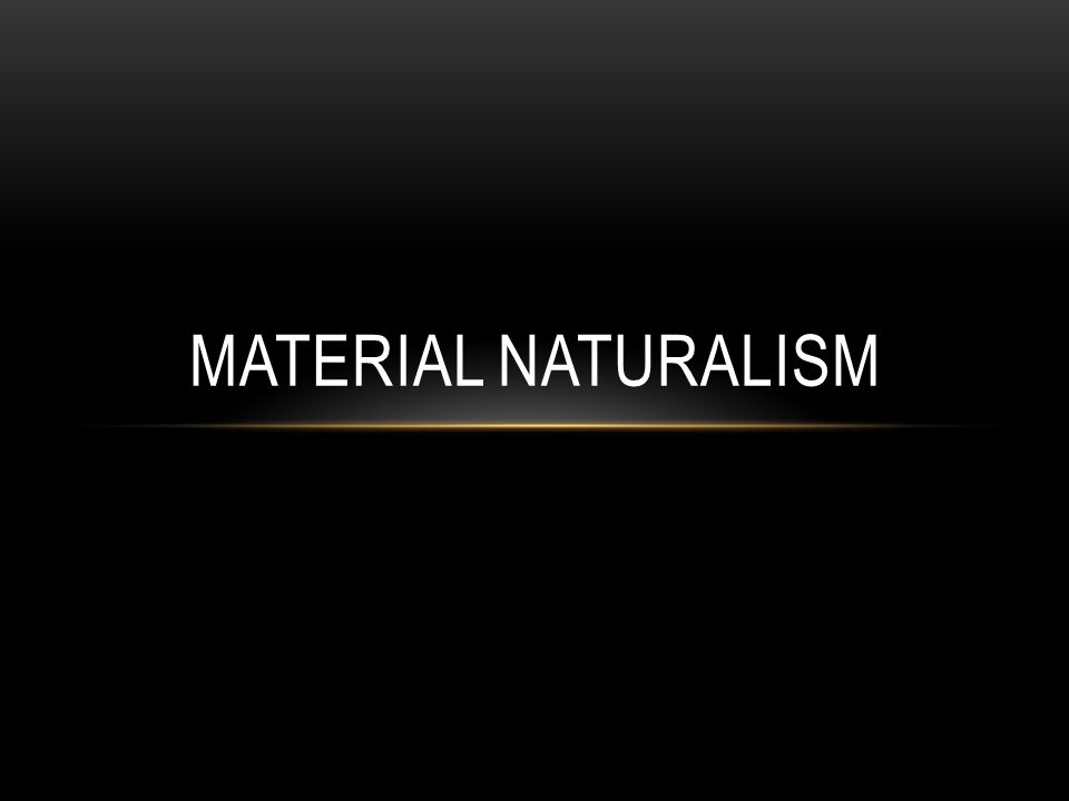FAITH OF MATERIAL NATURALISM SCIENTISM Matter Energy Laws and processes Including human consciousness, conscience, love, intuition, religious belief (moral molecule).