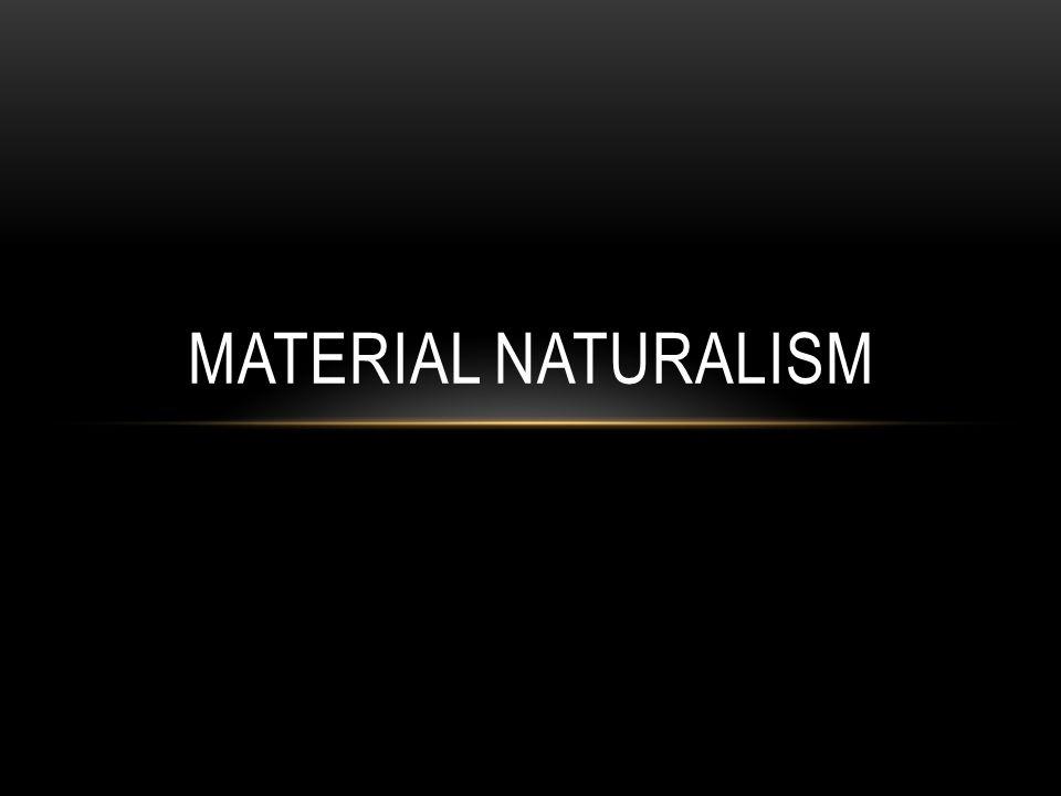 MATERIAL NATURALISM