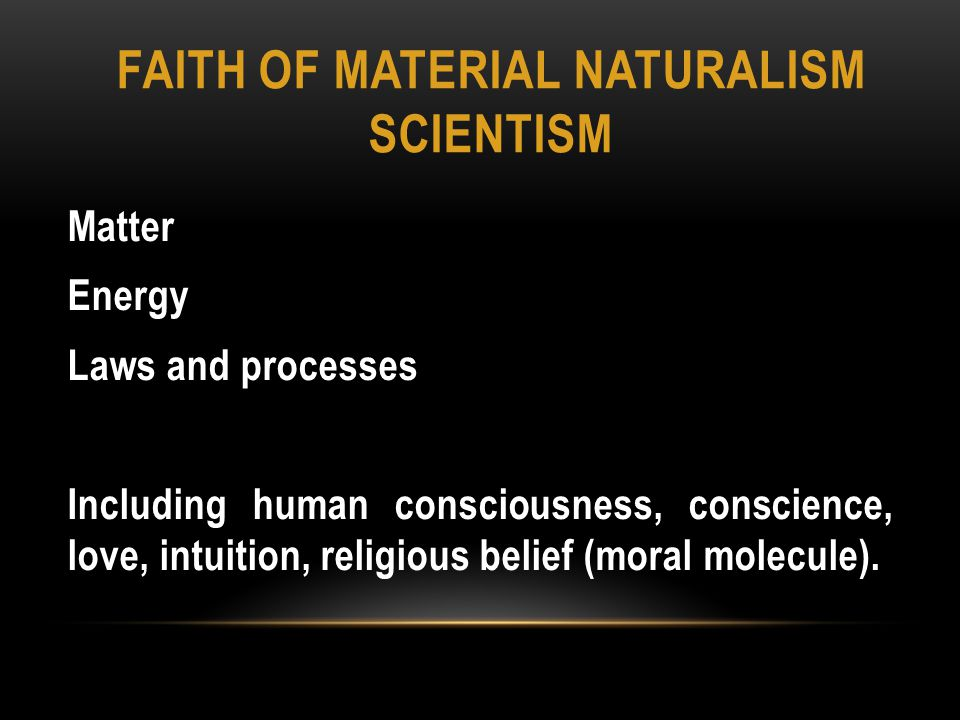 SCIENTISM'S LIMITS The accepted methodology of science begins only AFTER the identification of natural phenomena and thus can only state facts about those observations and interactions.