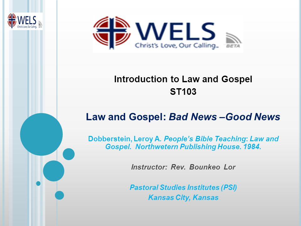 Introduction to Law and Gospel ST103 Law and Gospel: Bad News –Good News Dobberstein, Leroy A.