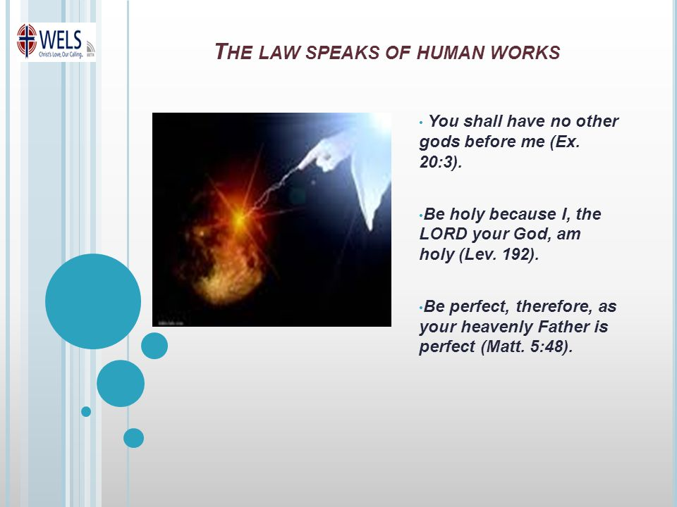 T HE LAW SPEAKS OF HUMAN WORKS You shall have no other gods before me (Ex.
