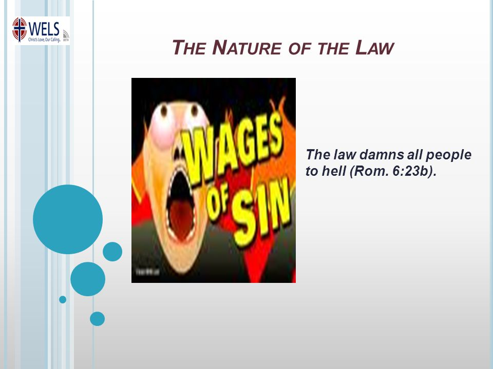 The law damns all people to hell (Rom. 6:23b).