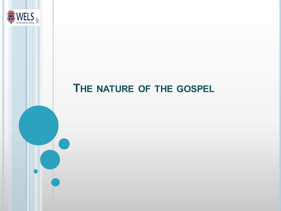 T HE NATURE OF THE GOSPEL