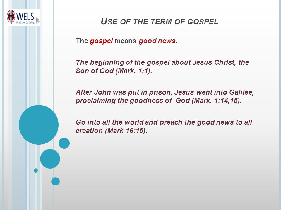 U SE OF THE TERM OF GOSPEL The gospel means good news.