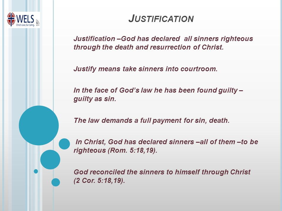 J USTIFICATION Justification –God has declared all sinners righteous through the death and resurrection of Christ.
