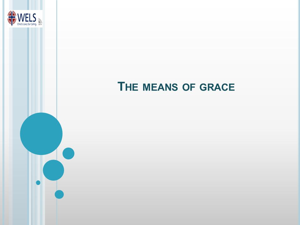 T HE MEANS OF GRACE
