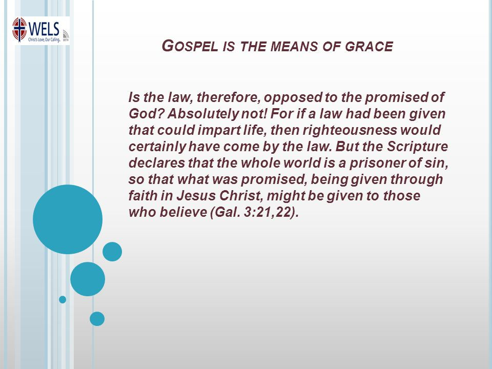 G OSPEL IS THE MEANS OF GRACE Is the law, therefore, opposed to the promised of God.