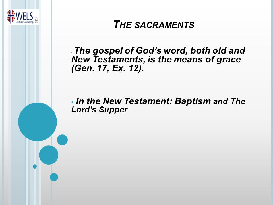 T HE SACRAMENTS The gospel of God's word, both old and New Testaments, is the means of grace (Gen.