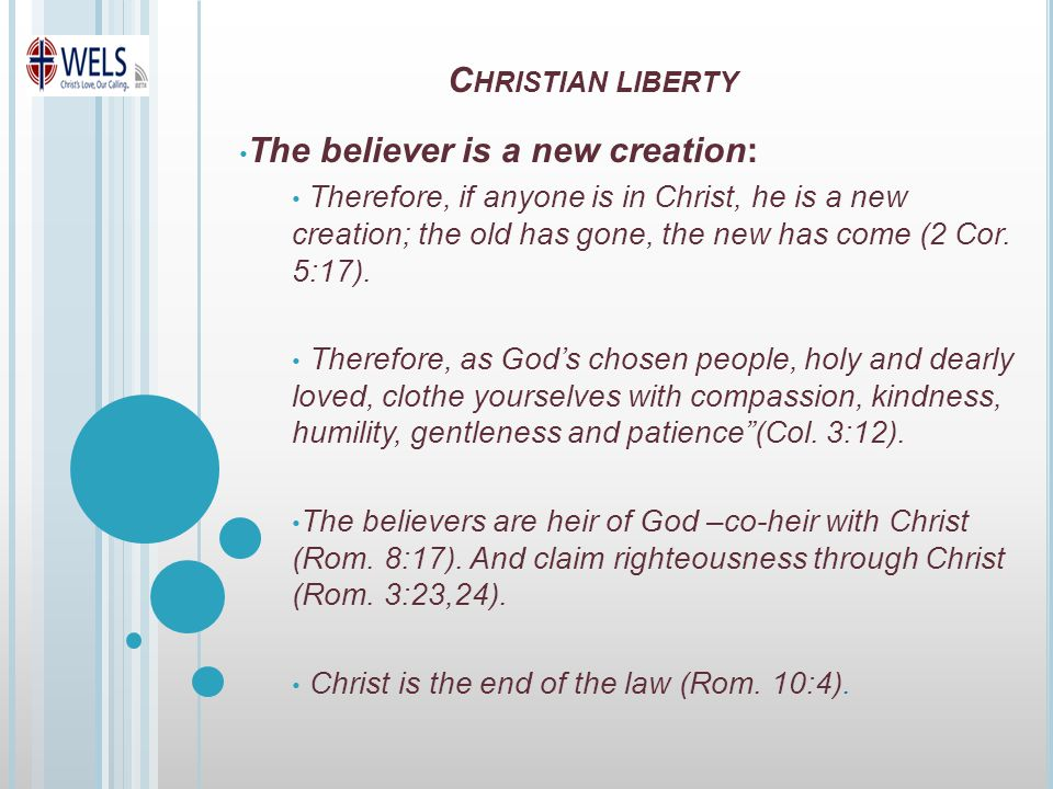 The believer is a new creation: Therefore, if anyone is in Christ, he is a new creation; the old has gone, the new has come (2 Cor.