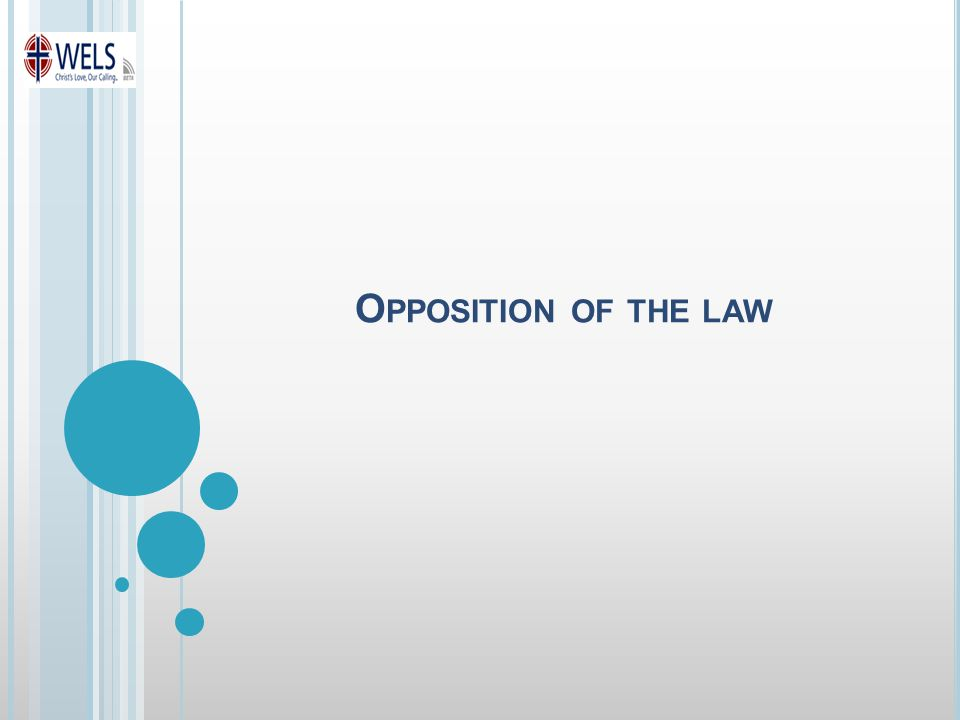O PPOSITION OF THE LAW