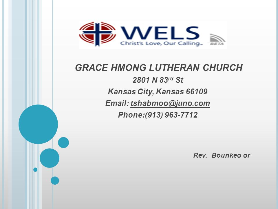 GRACE HMONG LUTHERAN CHURCH 2801 N 83 rd St Kansas City, Kansas 66109 Email: tshabmoo@juno.com Phone:(913) 963-7712 Rev.