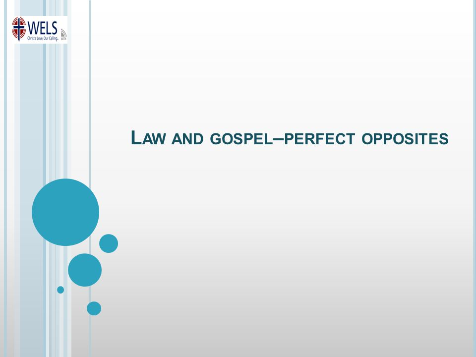L AW AND GOSPEL – PERFECT OPPOSITES