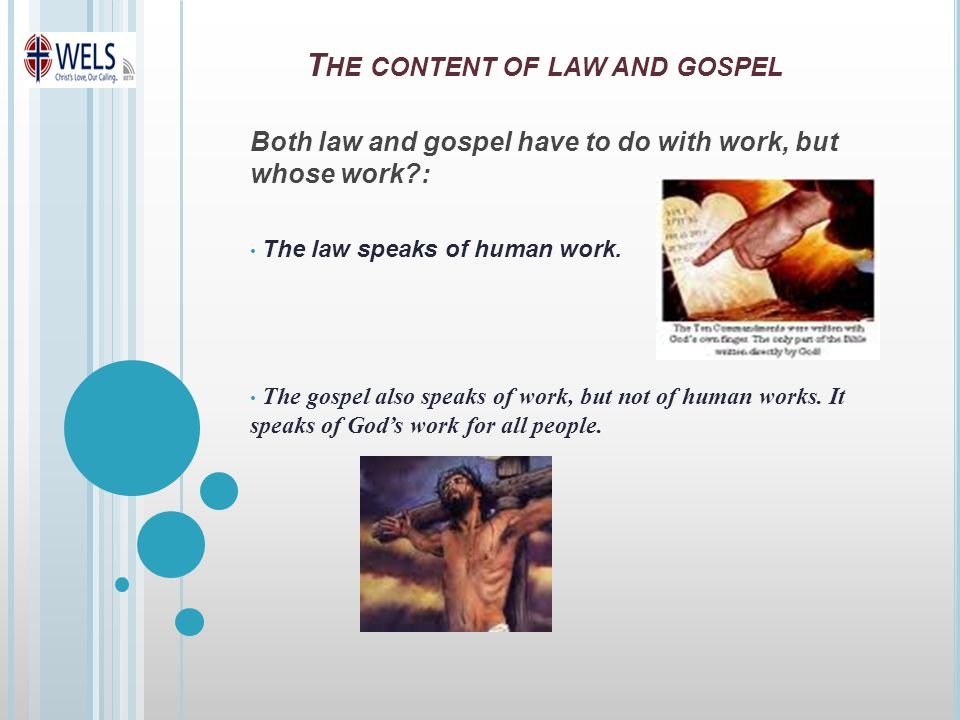 T HE CONTENT OF LAW AND GOSPEL Both law and gospel have to do with work, but whose work : The law speaks of human work.