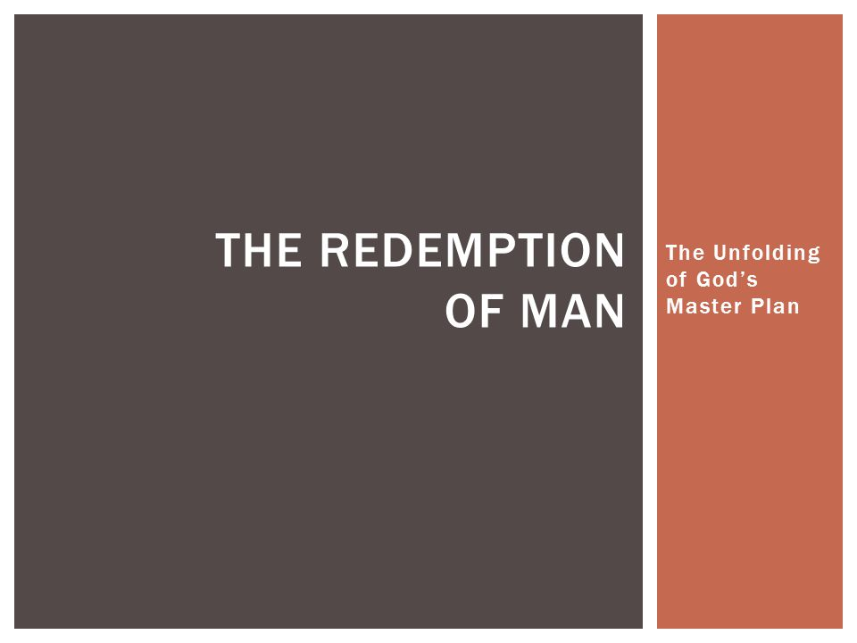 The Unfolding of God's Master Plan THE REDEMPTION OF MAN
