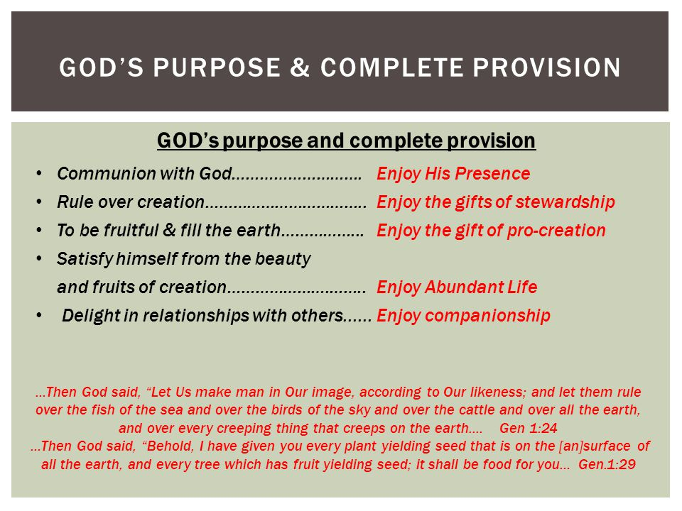 GOD'S PURPOSE & COMPLETE PROVISION …Then God said, Let Us make man in Our image, according to Our likeness; and let them rule over the fish of the sea and over the birds of the sky and over the cattle and over all the earth, and over every creeping thing that creeps on the earth....