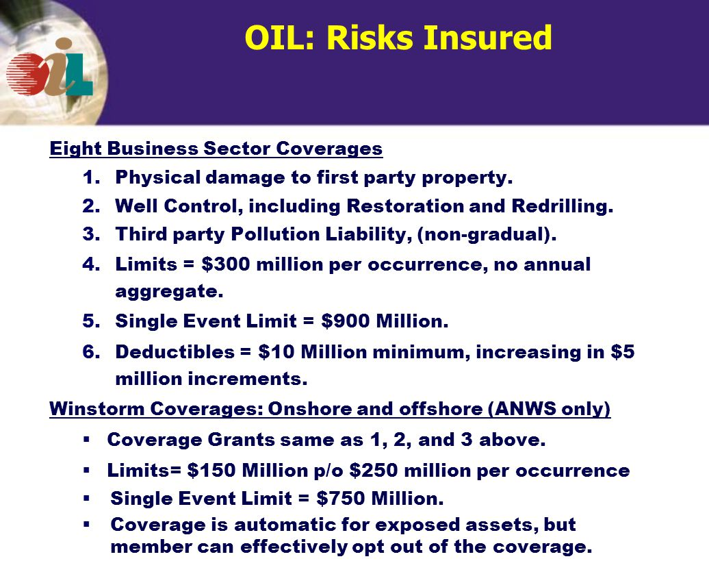 OIL: Risks Insured Eight Business Sector Coverages 1.Physical damage to first party property.