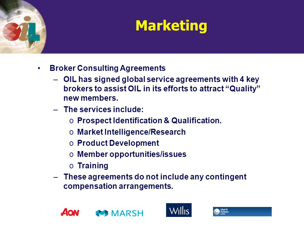 Marketing Broker Consulting Agreements –OIL has signed global service agreements with 4 key brokers to assist OIL in its efforts to attract Quality new members.