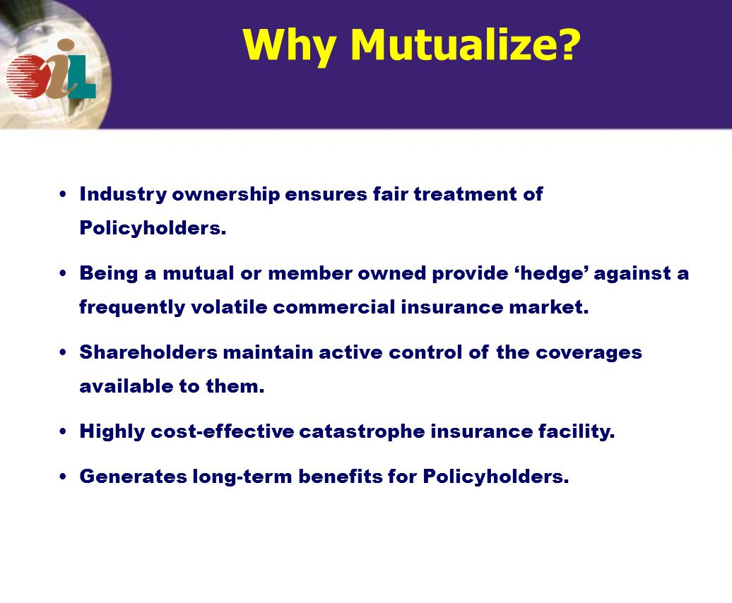 Why Mutualize. Industry ownership ensures fair treatment of Policyholders.