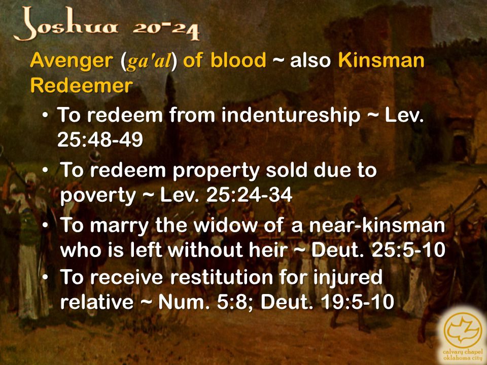 Avenger ( ga'al ) of blood ~ also Kinsman Redeemer To redeem from indentureship ~ Lev. 25:48-49 To redeem from indentureship ~ Lev. 25:48-49 To redeem