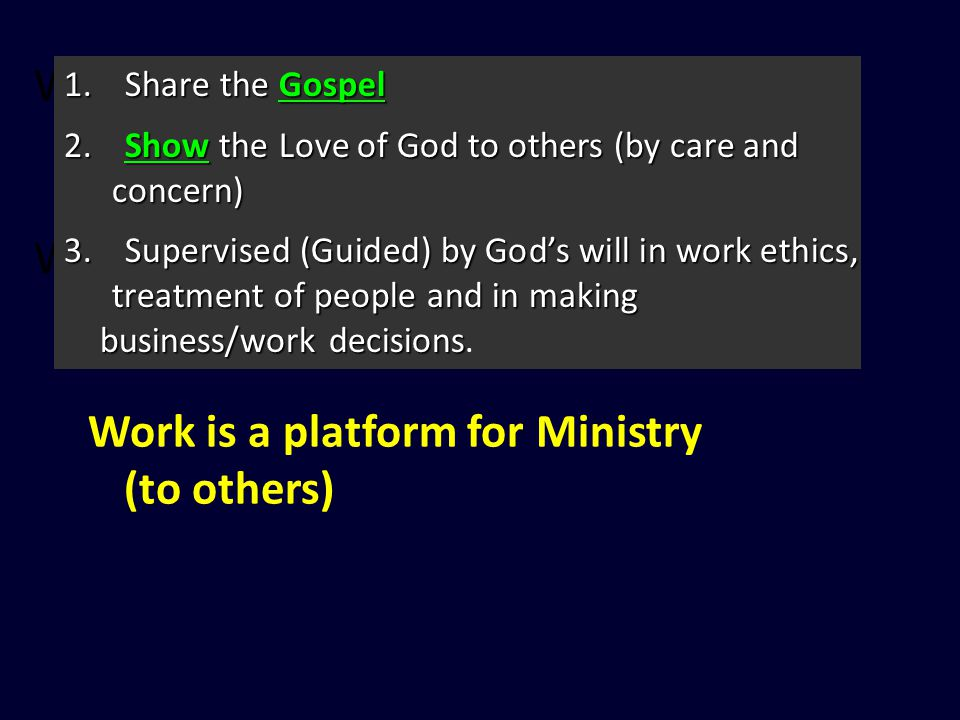Work is a platform for Obedience (unto God) Work is a platform for Transformation (of ourselves) Work is a platform for Ministry (to others) 1.