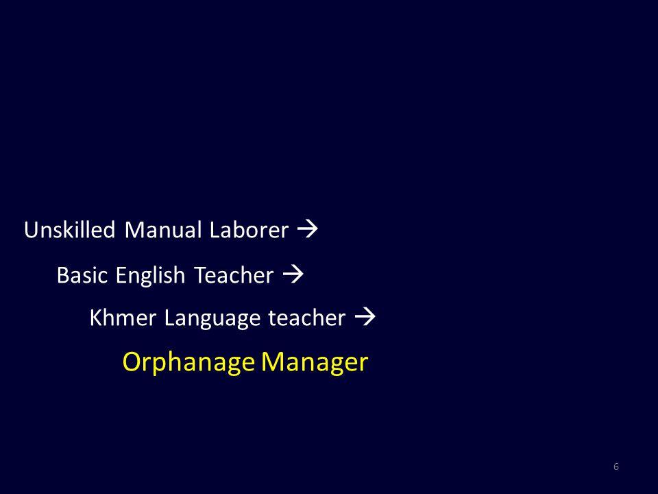 6 Unskilled Manual Laborer  Basic English Teacher  Khmer Language teacher  Orphanage Manager