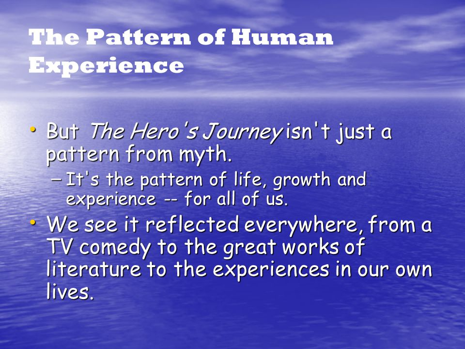 The Pattern of Human Experience But The Hero s Journey isn t just a pattern from myth.