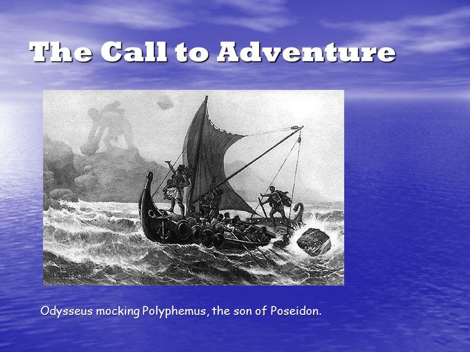 The Call to Adventure Odysseus mocking Polyphemus, the son of Poseidon.