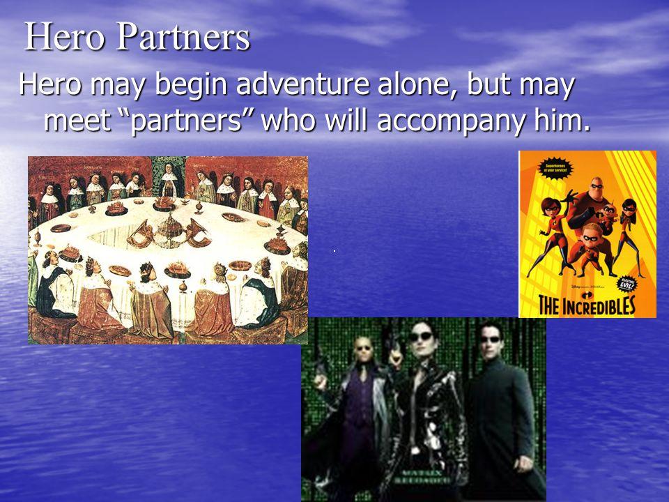 Hero Partners Hero may begin adventure alone, but may meet partners who will accompany him.