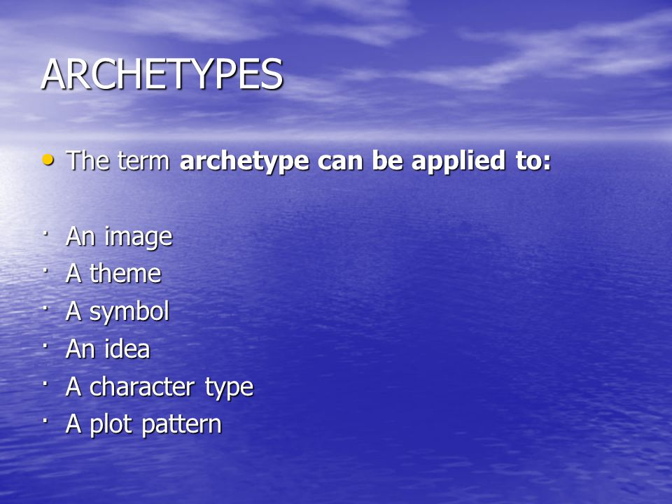 Archetype – The original pattern or model on which all things of the same kind are copied or on which they are based – Myths are the conscious manifestation of these archetypes – These archetypes link myths and legends across cultures, and across time Example: The Wicked Witch, Prince Charming Example: The Wicked Witch, Prince Charming
