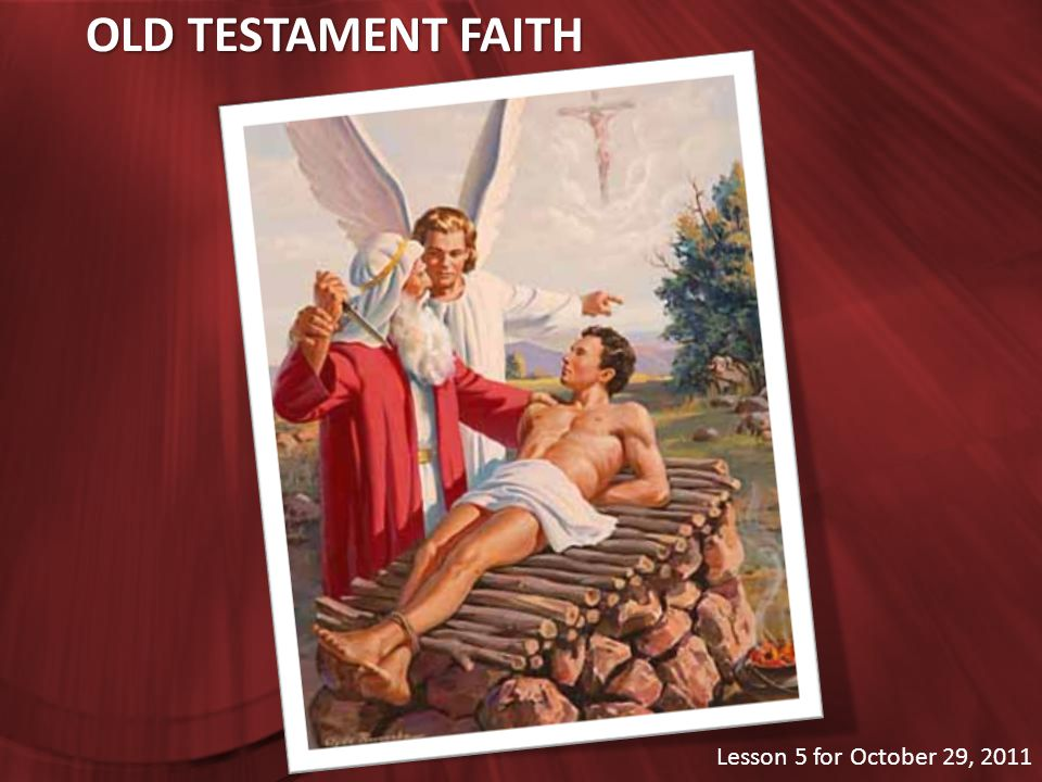 OLD TESTAMENT FAITH Lesson 5 for October 29, 2011