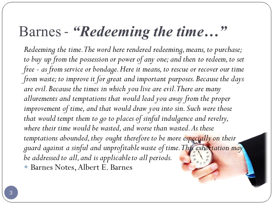 Barnes - Redeeming the time… Redeeming the time.