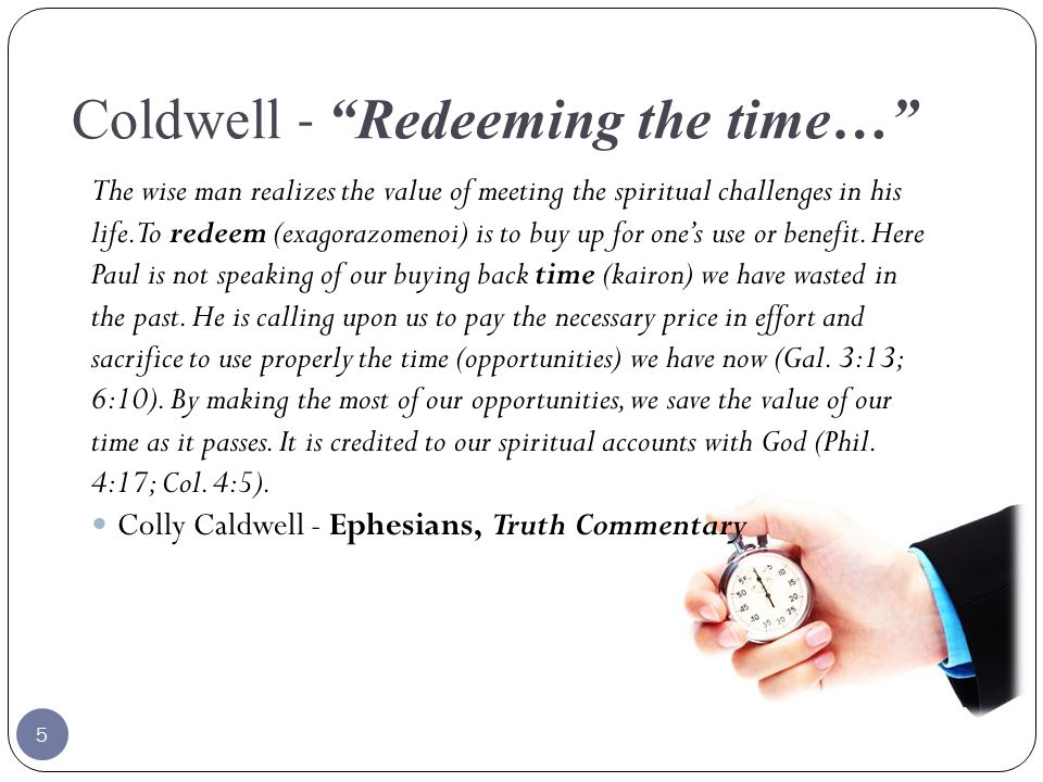 Coldwell - Redeeming the time… The wise man realizes the value of meeting the spiritual challenges in his life.