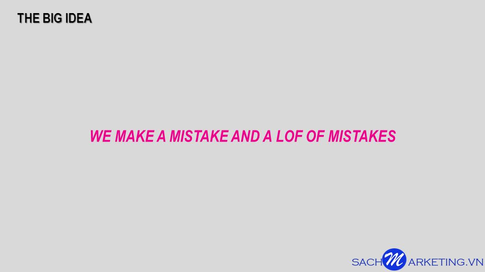 WE MAKE A MISTAKE AND A LOF OF MISTAKES THE BIG IDEA