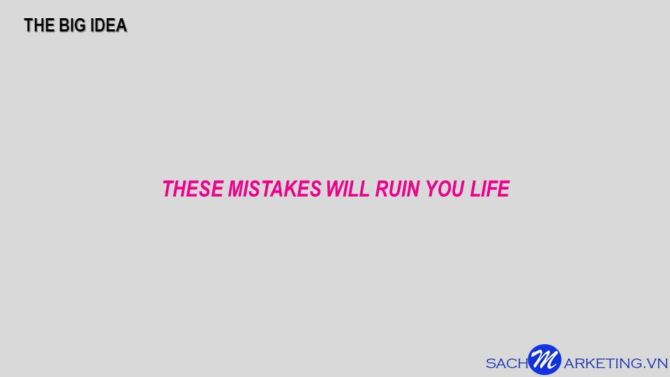 THESE MISTAKES WILL RUIN YOU LIFE THE BIG IDEA