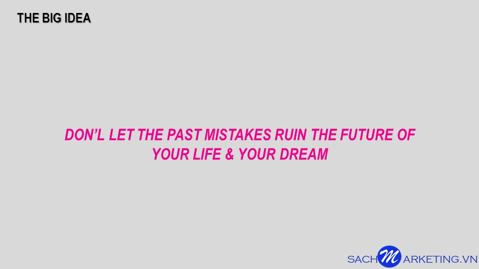 DON'L LET THE PAST MISTAKES RUIN THE FUTURE OF YOUR LIFE & YOUR DREAM THE BIG IDEA