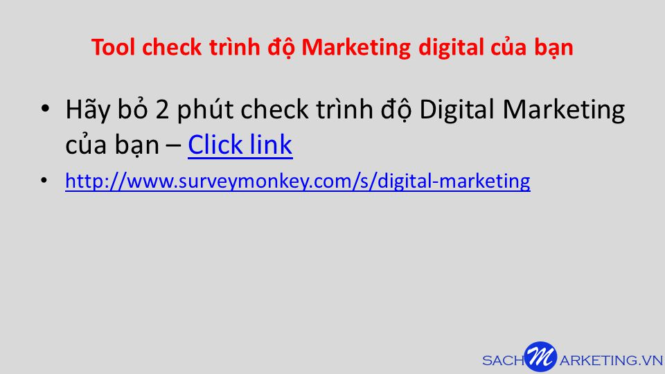 Tool check trình đ ộ Marketing digital của bạn Hãy bỏ 2 phút check trình đ ộ Digital Marketing của bạn – Click linkClick link http://www.surveymonkey.com/s/digital-marketing