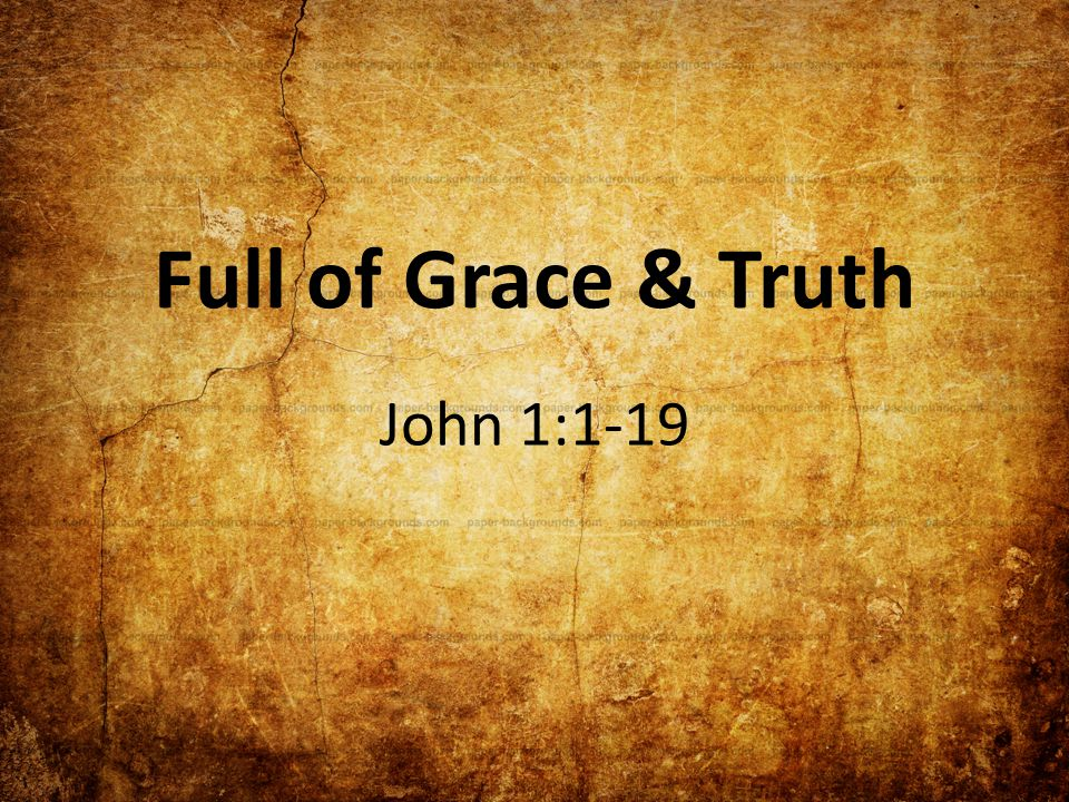 Full of Grace & Truth John 1:1-19