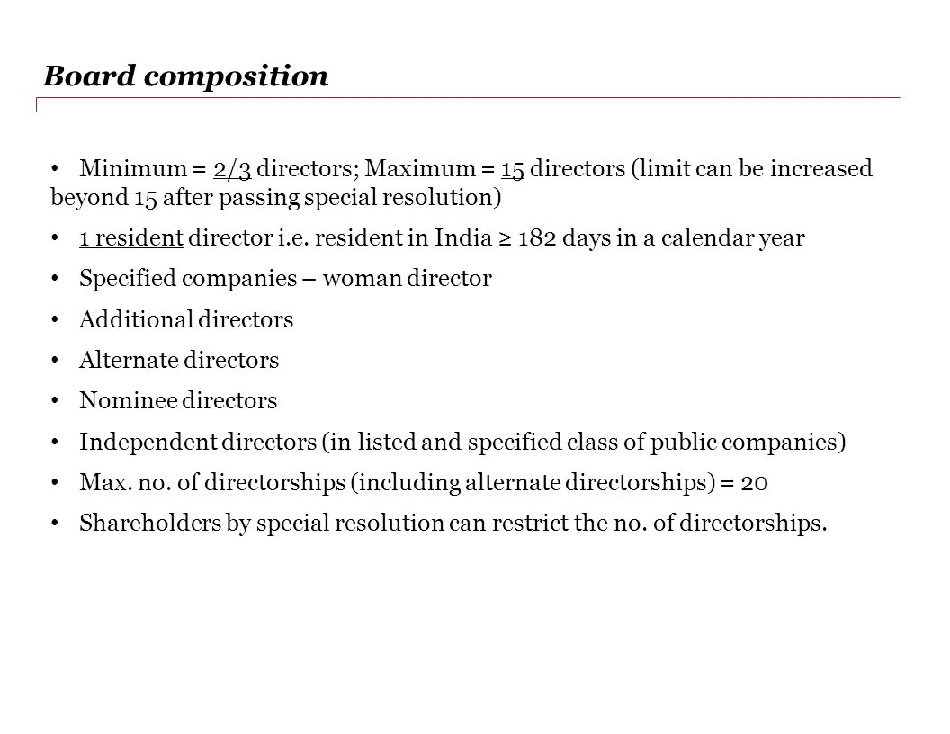 Board composition Minimum = 2/3 directors; Maximum = 15 directors (limit can be increased beyond 15 after passing special resolution) 1 resident director i.e.